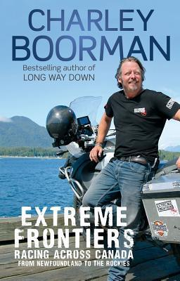 Extreme Frontiers: Racing Across Canada From Newfoundland To The Rockies  by  Charley Boorman