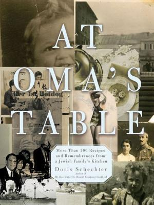 At Omas Table: More Than 100 Recipes and Remembrances from a Jewish Familys Kitchen  by  Doris Schechter