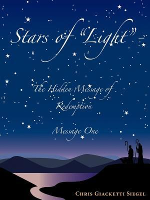 Stars of Light: The Hidden Message of Redemption: Message One Chris Giacketti Siegel