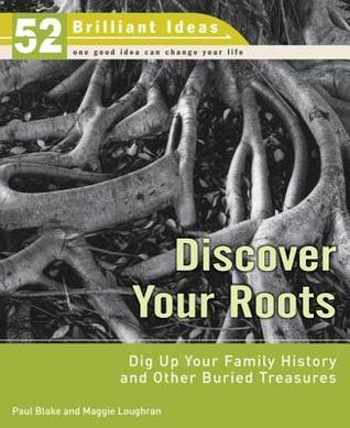 Discover Your Roots (52 Brilliant Ideas): Dig Up Your Family History and Other Buried Treasures  by  Paul And Loughran, Magg Blake Maggie
