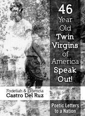 46 Year Old Twin Virgins of America Speak Out!: Poetic Letters to a Nation Fidencia Castro Del Ruz