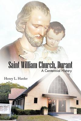 Saint William Church, Durant: A Centennial History  by  Henry L Harder