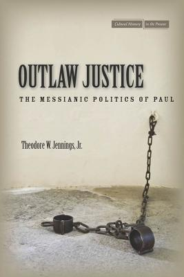 Outlaw Justice: The Messianic Politics of Paul Theodore W. Jennings Jr.