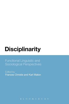 Disciplinarity: Functional Linguistic and Sociological Perspectives  by  Frances Christie