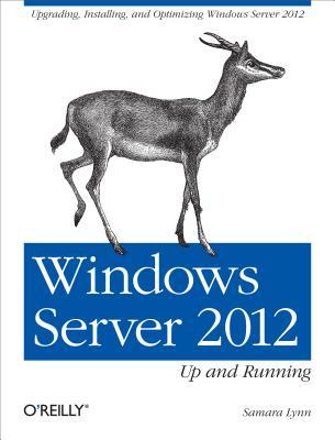 Windows Server 2012: Up and Running Samara Lynn