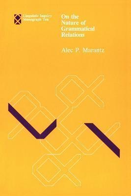 On the Nature of Grammatical Relations Alec P. Marantz