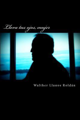 Llora Tus Ojos, Mujer  by  Walther Llanos Roldan