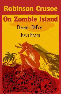 Robinson Crusoe on Zombie Island  by  Ivan Fanti