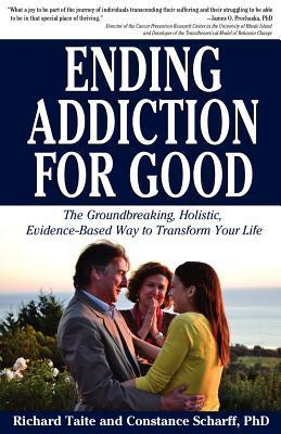 Ending Addiction for Good: The Groundbreaking, Holistic, Evidence-Based Way to Transform Your Life Richard Taite