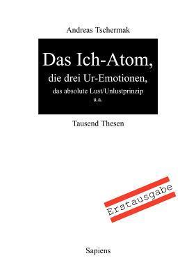 Das Ich-Atom: Tausend Thesen  by  Andreas Tschermak