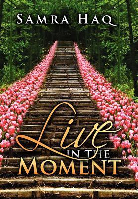 Live in the Moment  by  Samra Haq