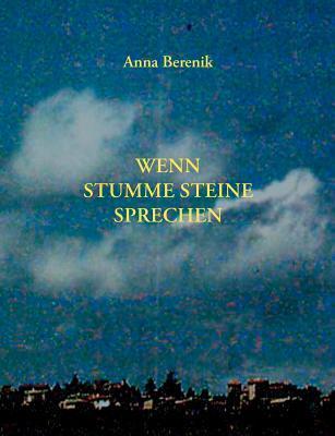 Wenn stumme Steine sprechen  by  Anna Berenik
