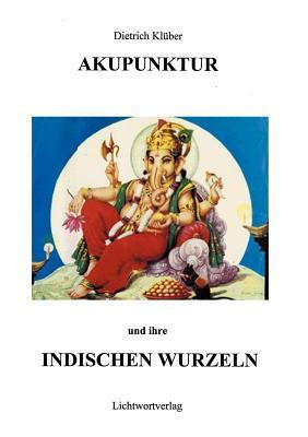 Akupunktur und Ihre indischen Wurzeln Dietrich Kl Ber