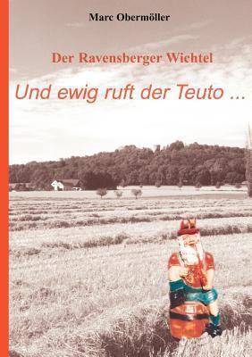 Der Ravensberger Wichtel - Und ewig ruft der Teuto...  by  Marc Obermöller