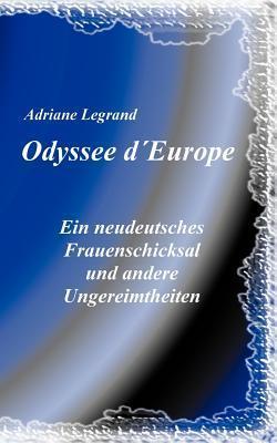 Odysee dEurope: Ein neudeutsches Frauenschicksal und andere Ungereimtheiten  by  Adriane Legrand