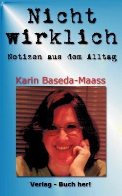 Nicht wirklich  by  Karin Baseda-Maass