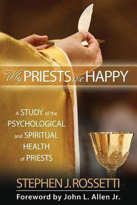 Why Priests Are Happy: A Study of the Psychological and Spiritual Health of Priests  by  Stephen J. Rossetti