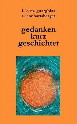 Gedanken kurz geschichtet  by  Rudolf E Leonhartsberger