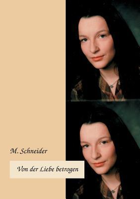 Von der Liebe betrogen: Roman M. Schneider