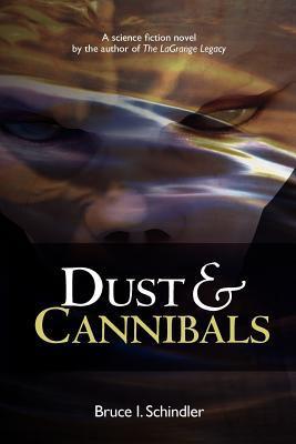 Dust & Cannibals Bruce I. Schindler