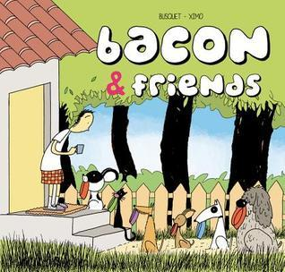Bacon: A French Bulldog and His Friends  by  Josep Busquet