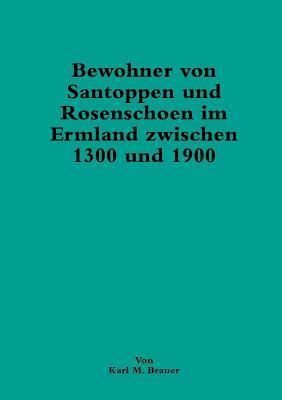 Bewohner Von Santoppen Und Rosenschoen Im Ermland Zwischen 1300 Und 1900  by  Karl M Brauer
