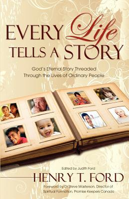 Every Life Tells a Story Henry T. Ford