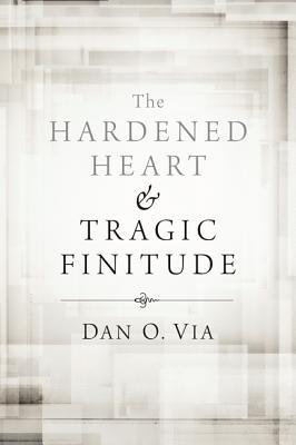 The Hardened Heart and Tragic Finitude  by  Dan O. Via