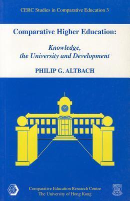 Comparative Higher Education: Knowledge, the University and Development Philip G. Altbach