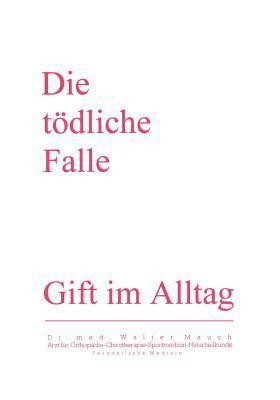 Die Tödliche Falle: Gift im Alltag  by  Walter Mauch