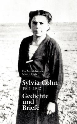 Sylvia Cohn: 1904 - 1942  Gedichte und Briefe  by  Eva Mendelsson