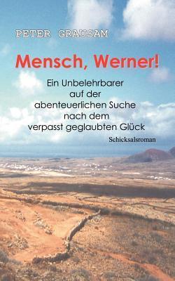 Mensch, Werner !: Ein Unbelehrbarer auf der abenteuerlichen Suche nach  dem verpasst geglaubten Glück Peter Grausam