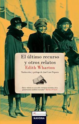El ultimo recurso y otros relatos  by  Edith Wharton