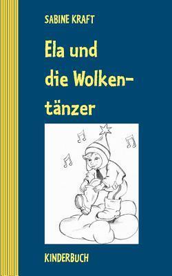 Ela und die Wolkentänzer: Kinderbuch Sabine Kraft