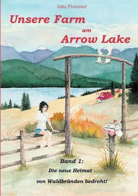 Unsere Farm Am Arrow Lake  by  Jutta Ploessner