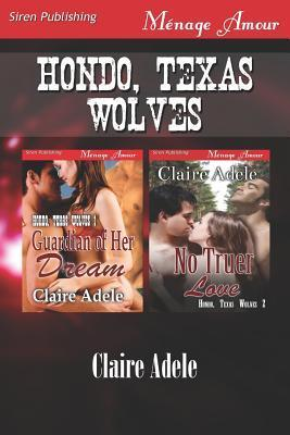 Hondo, Texas Wolves [Guardian of Her Dream: No Truer Love] Claire Adele