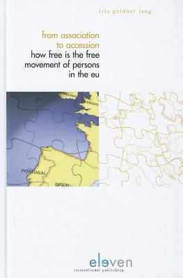 From Association to Accession: How Free Is the Free Movement of Persons in the Eu  by  Iris Goldner Lang