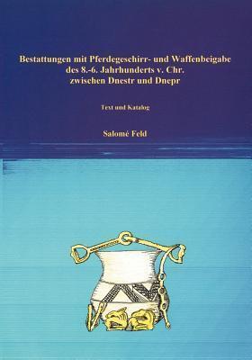Bestattungen mit Pferdegeschirr u. Waffenbeigabe des 8.-6. Jhds v. Chr. zwischen ... Salom Feld