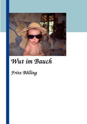 Wut im Bauch Fritz Bölling