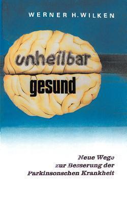 Unheilbar Gesund  by  Werner H Wilken