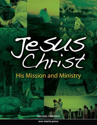 Jesus Christ: His Mission and Ministry Michael Pennock