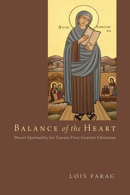 Balance of the Heart: Desert Spirituality for Twenty-First-Century Christians  by  Lois Farag