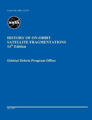 History of On-Orbit Satellite Fragmentations (14th Edition) Nicholas L Johnson