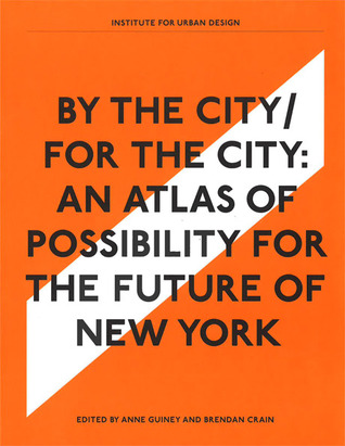 By the City / For the City: An Atlas of Possibility for the Future of New York  by  Anne Guiney