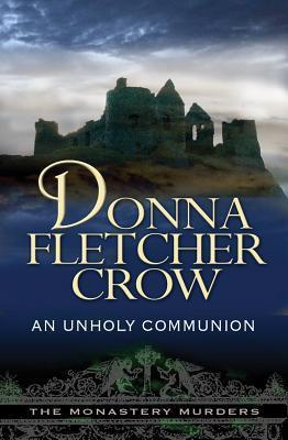 An Unholy Communion (Monastery Murders, #3)  by  Donna Fletcher Crow