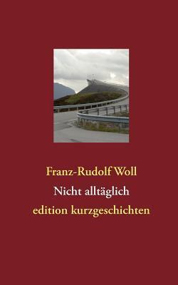 Nicht alltäglich  by  Franz-Rudolf Woll