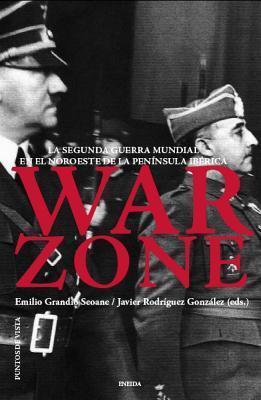 War Zone: la Segunda Guerra Mundial en el noroeste de la península ibérica Emilio Grandío Seoane