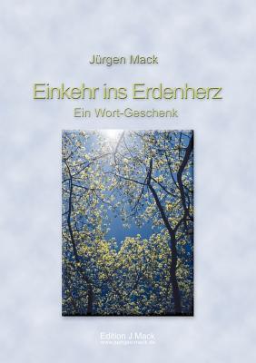 Einkehr ins Erdenherz - Ein Wort-Geschenk Jürgen Mack