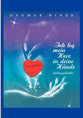 Ich leg mein Herz in Deine Hände: Liebesgedichte  by  Dagmar Hinze