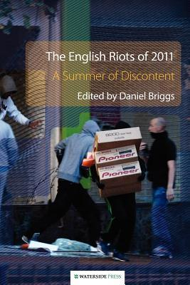 The English Riots of 2011: A Summer of Discontent  by  Daniel Briggs